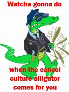 Cancel Culture Alligator
