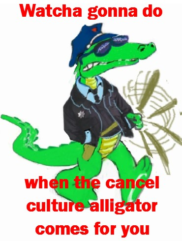Cancel Culture Alligator
